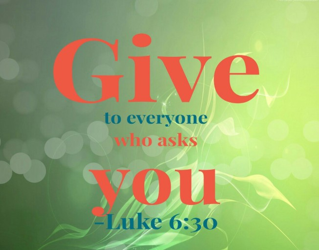 Give-to-everyone-who-asks-you.-Luke-6-30